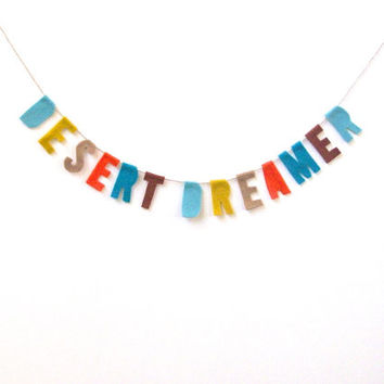 Desert Dreamer felt banner, Hippie room banner in teal, yellow, sand, bright red, turquoise felt