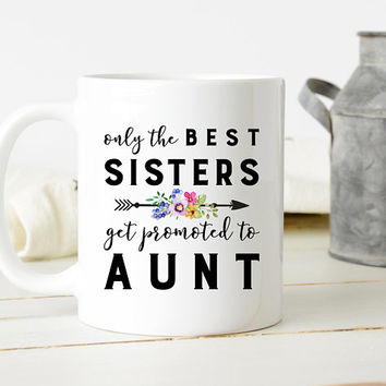 Only The Best Sisters Get Promoted To Aunt - Coffee Mug, New Aunt Gift, Pregnancy Reveal, Baby Shower Gift, Aunt Mug