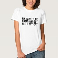 Rather be hanging out w/my cats, t-shirts, funny tshirt