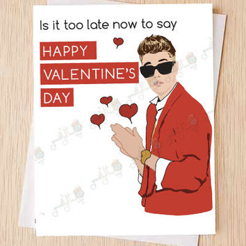 "Justin Bieber, Funny Valentines Day Card, ""Is it too late now to Happy Valentines Day?"", Sorry Card, Funny anniversary, Girlfriend Card, Boyfriend Card"