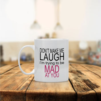 Don't Make Me Laugh, Mad at You Ceramic Coffee Mug - Dishwasher Safe - Cute Coffee Mug- Funny Coffee Mug  - Custom - Personalized Gift