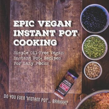 Epic Vegan Instant Pot Cooking: Simple Oil-Free Instant Pot Vegan Recipes For Lazy F@cks Paperback – February 19, 2016