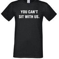 Funny Shirt, You Can't Sit With Us Shirt, Unisex Graphic Tshirt, Tumblr Top, fashion Tees, Funny Tshirt, Clothing Gifts