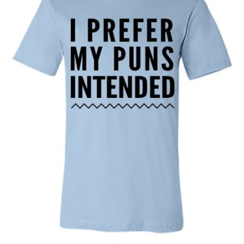 I prefer my puns intended - Unisex T-shirt