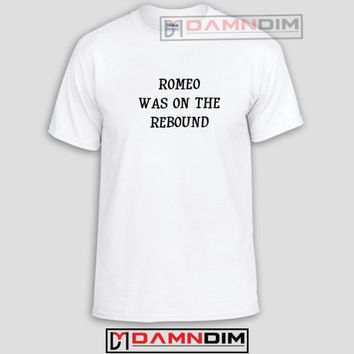 Romeo and juliet Funny Graphic Tees, Funny Quotes Tee Shirts