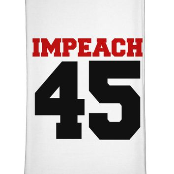 Impeach 45 Flour Sack Dish Towel by TooLoud