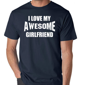 Gift For Boyfriend Shirt Birthday Anniversary Gift I Love My Awesome Girlfriend Tshirt Birthday Shirt Funny Boyfriend Tee Soft Shirt GF4