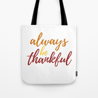 Thanksgiving Tote, Always Be Thankful, Fall Colors, Autmn Style, Small Tote, Large Bag, Reusable Tote Bag, Hostess Gift, Carry All Bag