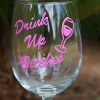 Bachelorette Party Drink Up Bitches Wine Glass -  Hand Painted Wine Glass