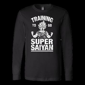 Super Saiyan - TRAINING TO GO SUPER SAIYAN - Unisex Long Sleeve T Shirt - TL01109LS