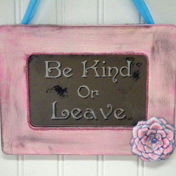 Be Kind or Leave Sign Pink Home Decor Romantic Shabby Chic Antiqued Mirror