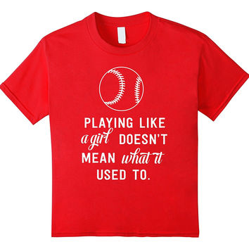 Playing like a girl doesn't mean what it used to be t-shirt