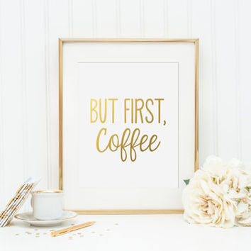 But First, Coffee Gold Foil Print - gold foil print - gold foil office decor - gold foil coffee print - gold foil kitchen decor - gold foil