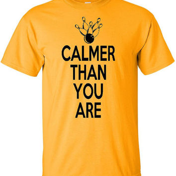 CALMER than YOU ARE funny t-shirt available in multiple sizes and colors