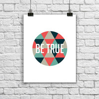 Be True. Modern Geometric Quote Poster. Motivational Print. Inspirational Quote. Triangle Print. Typography Poster. Modern Wall Art.
