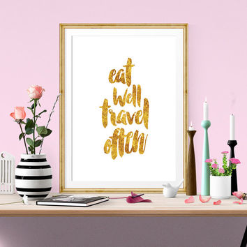 Eat Well Travel Often, Printable Art, Gold Foil Art, Typography Art, Wall Decor, Inspirational Print, Travel Print, Motivational Print