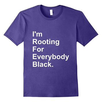 I'm Rooting for Everybody Black Shirt - BLM Shirt