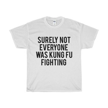 Surely Not Everyone Was Kung Fu Fighting Unisex Tee