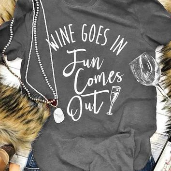Wine Goes In Fun Comes Out Cotton Letter Camisetas Ladies T-Shirt Hipster Popular Tops Summer Graphic Wine Harajuku Vintage Tops