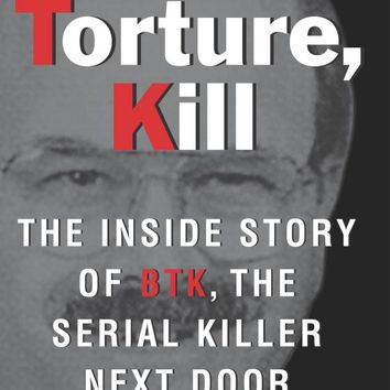 Bind, Torture, Kill: The Inside Story of BTK, the Serial Killer Next Door Mass Market Paperback – May 27, 2008