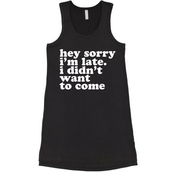 Hey Sorry I'm Late, I Didn't Want To Come  Racerback LBD Little Black Dress
