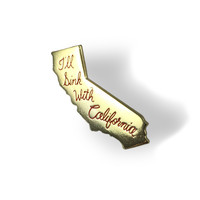 I'll Sink With California Pin