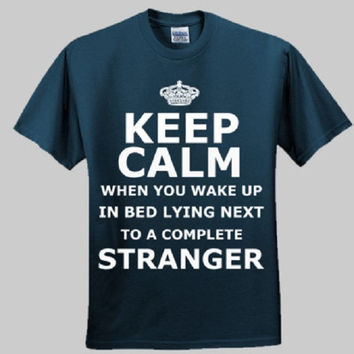 Keep Calm When You Wake Up In Bed Lying Next To A by DKTees