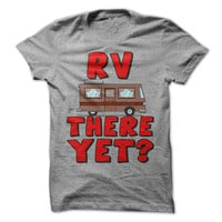 RV There Yet ? Funny Camping Tee Vacation Shirt Outdoors Camping Tees Camper Travel Trailer Shirt