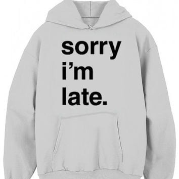 Sorry I'm Late Hoodie Graphic Hoodie for women, Mens Graphic Hoodie