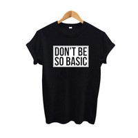 Don't Be So Basic T Shirt