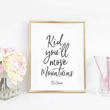 Dr Seuss Quote,Kids Gift Kid you'll move mountains Nursery Decor Nursery Wall art Kids Print Children Quote,Nursery Print,Boy Nursery Art