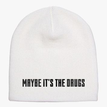 Maybe It's The Drugs Knit Beanie