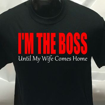 I'm the Boss Until my wife gets Home Printed T-Shirt Tee Shirt T Shirt Mens Ladies Womens