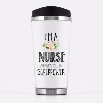 'I'm a Nurse What's Your Superpower' Travel Mug