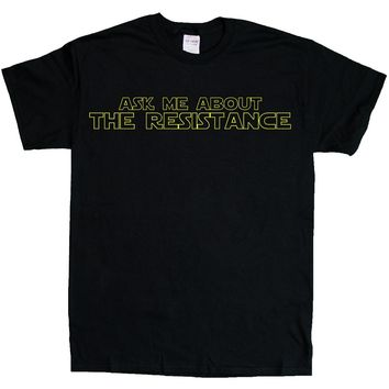Ask Me About The Resistance (Star Wars)  -- Unisex T-Shirt