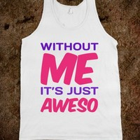 Without Me It's Just Aweso - Jordan Designs