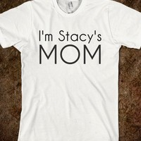 I'm Stacy's mom - teeshirttime