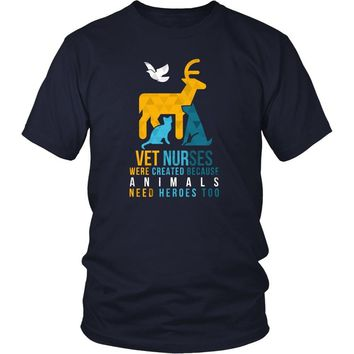 Veterinary T Shirt - Vet Nurses were created because Animals need heroes too