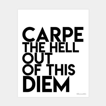 CARPE THE HELL OUT OF THIS DIEM ART PRINT