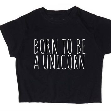 Born To Be A Unicorn Letter Print Women Summer Crop Top Short t shirt Sexy Slim Funny Top Tee Hipster Black White Drop Ship ZT-6