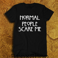 Normal People Scare Me Shirt Printed T-Shirt Geek Hipster Shirt Unisex Size Men Women Tee TShirt