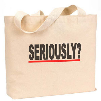 """Seriously ? Canvas Jumbo Tote Bag 18""""w x 11""""h"""