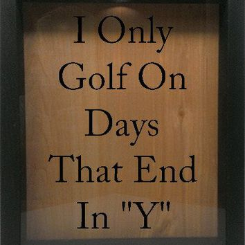 "Wooden Shadow Box Wine Cork/Bottle Cap Holder 9""x11"" - I Only Golf On Days That End In Y"