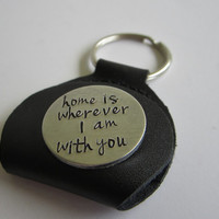 "Hand Stamped ""home is wherever I am with you"" Key Chain with Leather Case / Wedding Gift / Anniversary Gift / Birthday Gift"