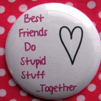 Best friends do stupid stuff together - 2.25 inch pinback button badge