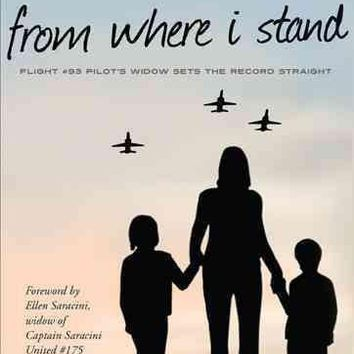 From Where I Stand: Flight #93 Pilot's Widow Sets the Record Straight: From Where I Stand