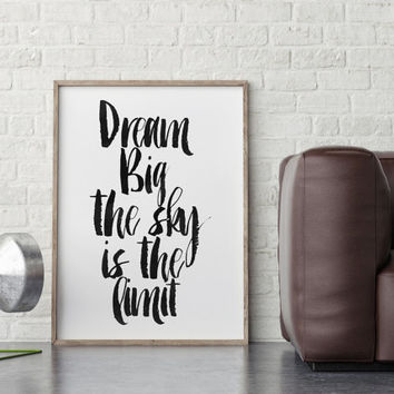 Dream Big The Sky Is The Limit,MOTIVATIONAL Poster,INSPIRATIONAL Art,Typography Poster,Dreams poster,Quote Wall Art,Bedroom Decor,Instant