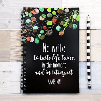Writing journal, spiral notebook, bullet journal, cute sketchbook, blank lined dot grid - We write to taste life twice - Anais Nin quote