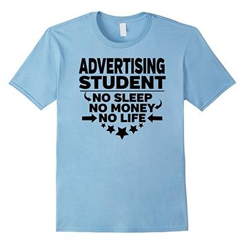 Advertising Student T-shirt No Sleep No Money No Life