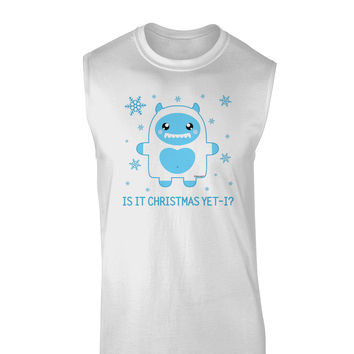 Is It Christmas Yet - Yeti Abominable Snowman Muscle Shirt